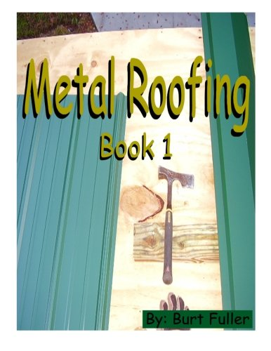 Metal Roofing: Book 1 (Metal roofing instruction manuals) (Volume 1) pdf
