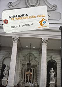 Great Hotels Season 1 - Episode 12: The Palmer House Hilton - Chicago