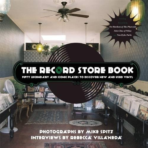 (The Record Store Book: Fifty Legendary and Iconic Places to Discover New and Used Vinyl)