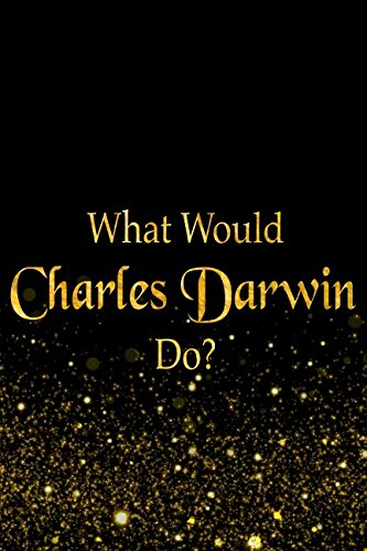 What Would Charles Darwin Do?: Black and Gold Charles Darwin Notebook PDF