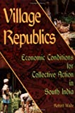 Village Republics : Economics Conditions for Collective Action in South India, Wade, Robert, 155815387X