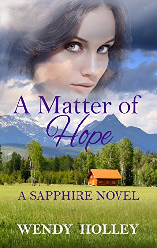 A Matter of Hope: A Montana Sapphire Novel Book Two (Sapphire Series 2) by [Holley, Wendy]