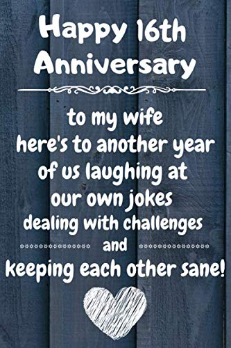 To my wife here's to laughing at our own jokes dealing with challenges and keeping each other sane Happy 16th Anniversary: 16 Year Old Anniversary ... / Diary / Unique Greeting Card Alternative (Gift Ideas For My 16 Year Old Boyfriend)