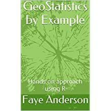 GeoStatistics by Example: Hands on approach using R