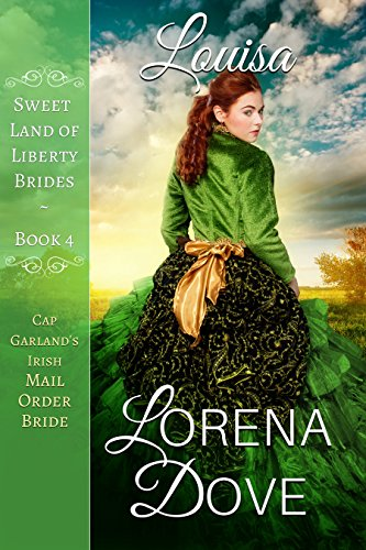 D0wnl0ad Louisa: Cap Garland's Irish Mail Order Bride (Sweet Land of Liberty Brides Book 4)<br />[Z.I.P]
