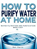 How to Purify Water At Home - Water Filtration and Purification Made...