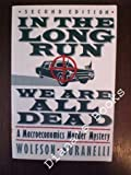 In the Long Run We Are All Dead : A Macroeconomics Murder Mystery, Wolfson, Murray and Buranelli, Vincent, 0312018819