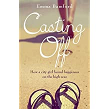 Casting off: How a City Girl Found Happiness on the High Seas by Bamford, Emma (2014) Paperback