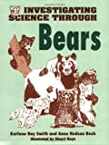 Investigating Science Through Bears, Karlene R. Smith and Anne Hudson Bush, 1563080729