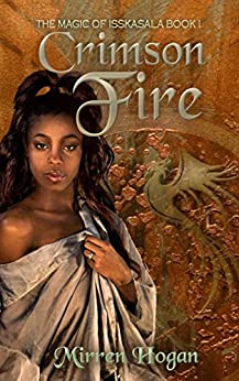 Crimson Fire (Magic of Isskasala Book 1) by [Hogan, Mirren]