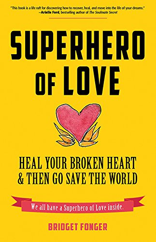 Superhero of Love: Heal Your Broken Heart & Then Go Save the World by Conari Press