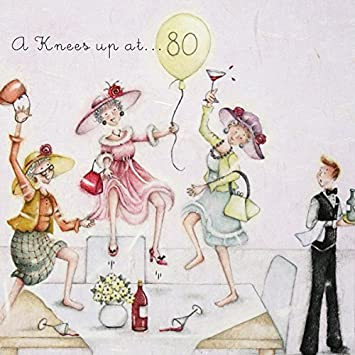 80th Birthday Card QuotA Knees Up At 80quot Ladies