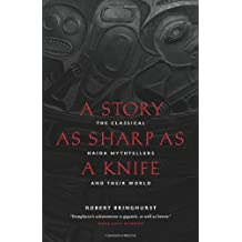 Story as Sharp as a Knife, A: The Classical Haida Mythtellers and Their World