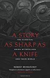 A Story as Sharp as a Knife: The Classical Haida Mythtellers and Their World (Masterworks of the Classical Haida Mythtellers)