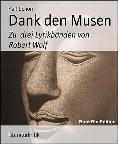 Dank den Musen: Zu  drei Lyrikbänden von Robert Wolf (German Edition)