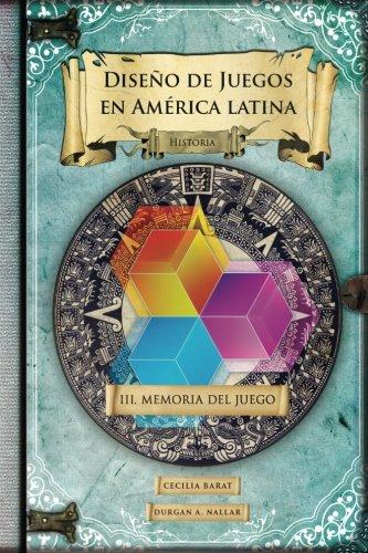 Memoria del juego: Historia (Diseño de juegos en America latina) (Volume 3) (Spanish Edition) [Durgan A. Nallar - Cecilia Barat] (Tapa Blanda)