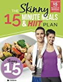 The Skinny 15 Minute Meals & HIIT Workout Plan: Calorie Counted 15 Minute Meals With Workouts For A Leaner, Fitter You
