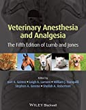Veterinary Anesthesia and Analgesia: The Fifth Edition of Lumb and Jones