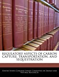 Regulatory Aspects of Carbon Capture, Transportation, and Sequestration, , 1240547323