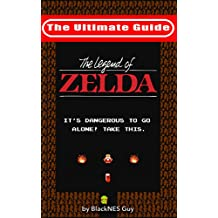 NES Classic: The Ultimate Guide to The Legend Of Zelda (The Ultimate NES Guide Series Book 1)