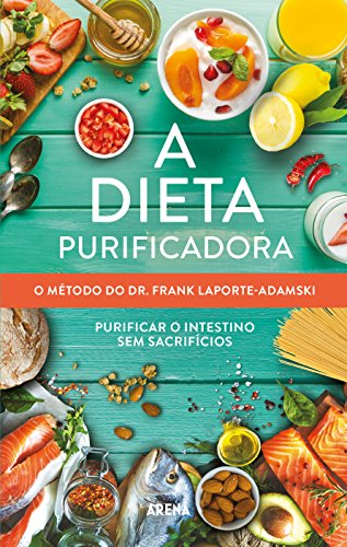 A dieta purificadora: O método do Dr. Frank Laporte-Adamski (Portuguese Edition