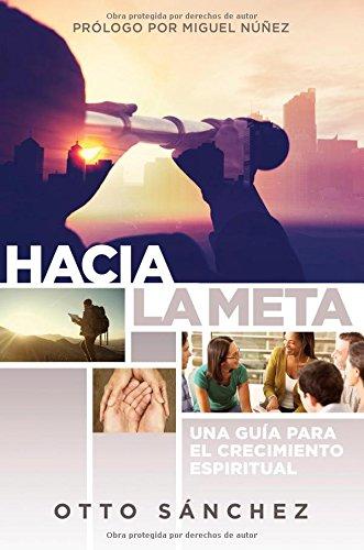Hacia la meta: Una guia para el crecimiento espiritual (Spanish Edition) [Otto Sanchez] (Tapa Blanda)