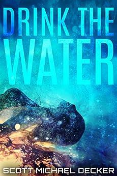 Drink the Water by [Decker, Scott Michael]