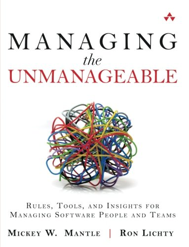 (Managing the Unmanageable: Rules, Tools, and Insights for Managing Software People and Teams)