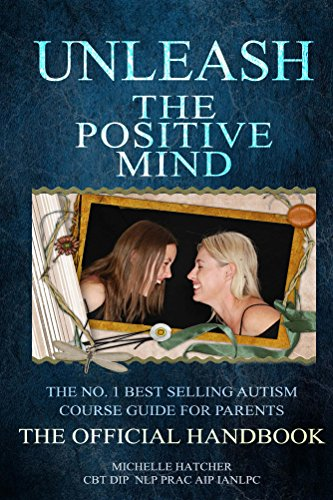 6711ad6b7e2e3 Unleash The Positive Mind: The Ultimate Autism Handbook by [Hatcher,  Michelle]