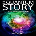 The Quantum Story: A History in 40 Moments Hörbuch von Jim Baggott Gesprochen von: Mike Pollock