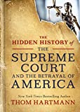 Books : The Hidden History of the Supreme Court and the Betrayal of America (The Thom Hartmann Hidden History Series)