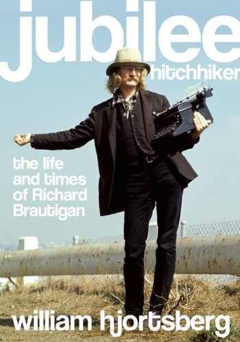 Download Jubilee Hitchhiker: The Life and Times of Richard Brautigan ebook