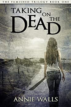 Taking on the Dead (The Famished Trilogy Book 1) by [Walls, Annie]