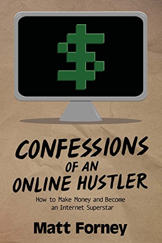Confessions of an Online Hustler: How to Make Money and Become an Internet Superstar (Hustler Online)