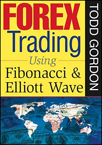 FOREX Trading: Using Fibonacci & Elliott Wave by Todd Gordon