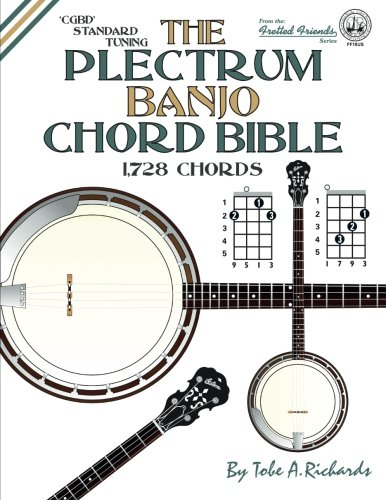 The Plectrum Banjo Chord Bible: CGBD Standard Tuning 1,728 Chords (Fretted Friends)