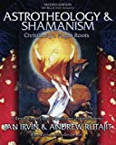Astrotheology & Shamanism: Christianity's Pagan Roots. A Revolutionary Reinterpretation of the Evidence (Black & White Edition)