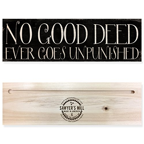No Good Deed Ever Goes Unpunished - Custom Made Rustic Real Wood - Wood Made Good