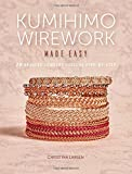 Kumihimo Wirework Made Easy: 20 Braided Jewelry Designs Step-by-Step