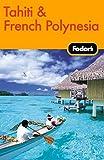 Fodor's Tahiti & French Polynesia, 1st Edition (Travel Guide)