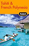 Fodor s Tahiti & French Polynesia, 1st Edition (Travel Guide)