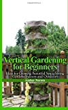 Vertical Gardening for Beginners: Ideas for Growing Beautiful Space-Saving Gardens Indoors and Outdoors, Amber Norato, 1495205495