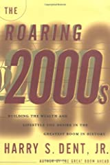 The Roaring 2000s: Building the Wealth and Life Style You Desire in the Greatest Boom in History Hardcover