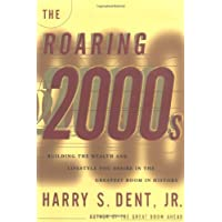 The Roaring 2000s: Building the Wealth and Life Style You Desire in the Greatest Boom in History