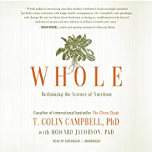 Whole: Rethinking the Science of Nutrition Audiobook by T. Colin Campbell PhD/PhD, Howard Jacobson Narrated by Don Hagen