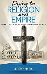 Dying to Religion and Empire: Giving up Our Religious Rites and Legal Rights
