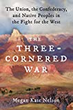 "Megan Kate Nelson, ""The Three-Cornered War: The Union, the Confederacy, and Native Peoples in the Fight for the West"" (Scribner, 2019)"