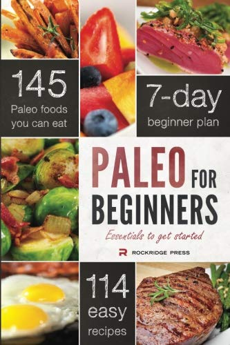 Paleo for Beginners: Essentials to Get Started (Best Way To Eat Healthy And Lose Weight)