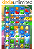 Candy Crush Saga: The Ultimate Player's Guide to Install and Play the Game with Secret Tips and Tricks!!