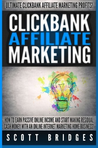51flEON2DdL - Clickbank Affiliate Marketing - Scott Bridges: How To Earn Passive Online Income And Start Making Residual Cash Money With An Online Internet Marketing Home Business!